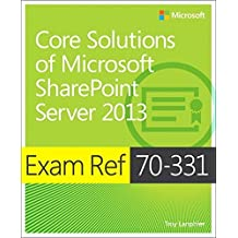 Exam Ref 70-331 Core Solutions of Microsoft SharePoint Server 2013 (MCSE) 1st edition by Lanphier, Troy (2013) Paperback