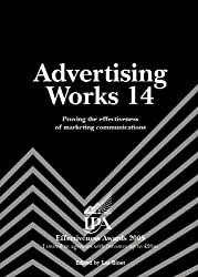 Advertising Works: v. 14: Proving the Effectiveness of Marketing Communications