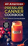 All American Pressure Canner Cookbook: Top 50 Pressure Canning Recipes-Economical And Well Balanced Diet Throughout The Year (English Edition)
