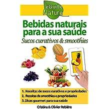 Bebidas naturais para a sua saúde: Pequeno guia digital com algumas bebidas naturais e suas propriedades curativas (eGuide Nature Livro 0) (Portuguese Edition)