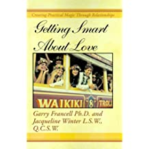 Getting Smart about Love: Creating Practical Magic Through Relationships