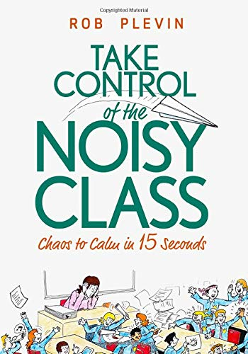 Take Control of the Noisy Class: Chaos to Calm in 15 Seconds (Super-effective classroom management strategies for teachers in today\'s toughest classrooms)