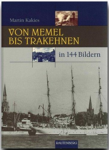 Von MEMEL bis TRAKEHNEN in 144 Bildern - 80 Seiten mit 144 historischen S/W-Abbildungen - RAUTENBERG Verlag