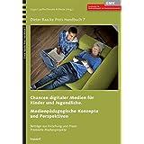 Chancen digitaler Medien für Kinder und Jugendliche. Medienpädagogische Konzepte und Perspektiven: Beiträge aus Forschung und Praxis - Prämierte Medienprojekte (Dieter Baacke Preis Handbuch)