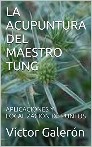 LA ACUPUNTURA DEL MAESTRO TUNG: APLICACIONES Y LOCALIZACIÓN DE PUNTOS por VICTOR GALERON