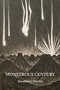 Monstrous Century: Essays in 'the Age of the Feuilleton' by [Martin, Stoddard (Chip)]