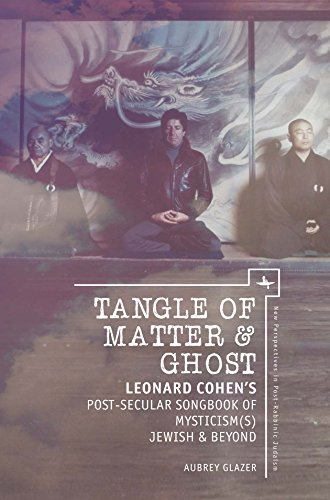 Tangle of Matter & Ghost: Leonard Cohen's Post-Secular Songbook of Mysticism(s) Jewish & Beyond (New Perspectives in Post-Rabbinic Judaism) (English Edition)