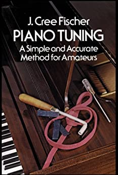 Piano Tuning: A Simple and Accurate Method for Amateurs par [Fischer, J. Cree]