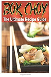 Bok Choy - The Ultimate Recipe Guide by Daniel Tyler (2014-06-30)