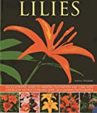 Lilies: An Illustrated Guide to Varieties, Cultivation and Care, with Step-by-step Instructions and Over 150 Stunning Photographs