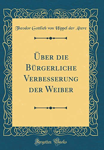Über die Bürgerliche Verbesserung der Weiber (Classic Reprint)