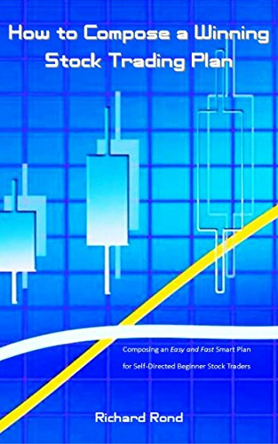 How to Compose a Winning Stock Trading Plan: Composing an Easy and Fast Smart Plan for Self-Directed Beginner Stock Traders (English Edition)