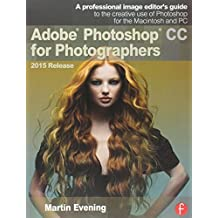 Adobe Photoshop CC for Photographers, 2015 Release by Martin Evening (2015-07-13)