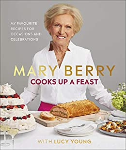 Mary Berry Cooks Up A Feast Favourite Recipes For Occasions And Celebrations