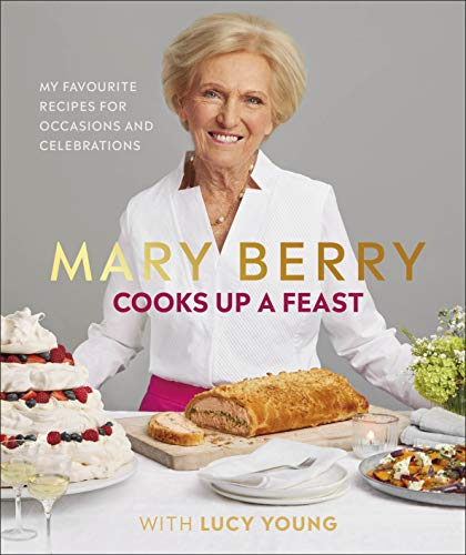 Mary Berry Cooks Up A Feast: Favourite Recipes for Occasions and Celebrations (English Edition)
