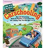 Carschooling: Over 350 Entertaining Games & Activities to Turn Travel Time Into Learning Time - For Kids Ages 4 to 17 (Paperback) - Common