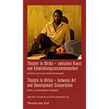 Theater in Afrika - zwischen Kunst und Entwicklungszusammenarbeit / Theatre in Africa - between Art and Development Cooperation: Geschichten einer deutsch-malawischen ... Collaboration (Recherchen 106)