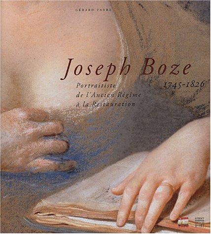 Joseph Boze 1745-1826 : Portraitiste de l'Ancien Régime à la Restauration par Gérard Fabre