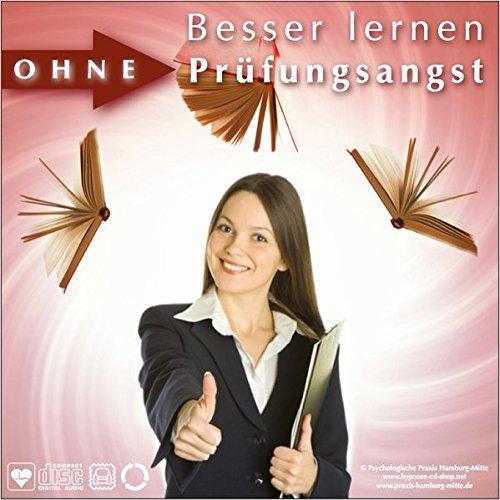 BESSER LERNEN OHNE PRÜFUNGSANGST: (Hypnose-Audio-CD) /... eine echte Unterstützung gegen Prüfungsangst. / Damit wird Ihr Prüfungsergebnis ein besseres sein!
