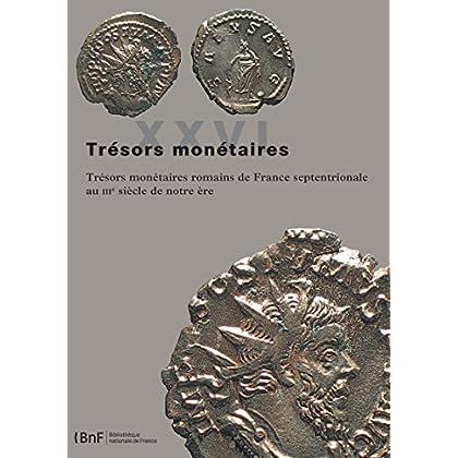 Trésors monétaires XXVI: Trésors monétaires romains de France septentrionale au IIIe siècle de notre ère (Monnaies, Médailles et Antiques t. 26)