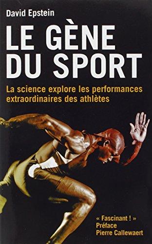 Le gène du sport : La science explore les performances extraordinaires des athlètes par David Epstein