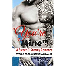 """You're Mine"": A Sweet & Steamy Romance"
