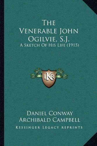 The Venerable John Ogilvie, S.J.: A Sketch of His Life (1915)