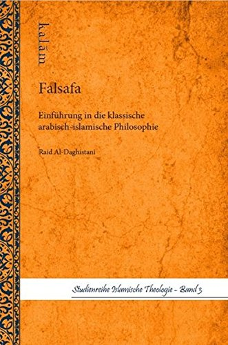 Falsafa Einführung in die klassische arabisch-islamische Philosophie (Studienreihe Islamische Theologie)
