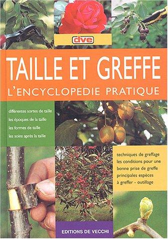 Taille et greffe : L'encyclopédie pratique