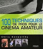 100 Techniques de pros pour le cinéma amateur de Chris Kenworthy