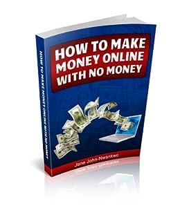 How to Make Money Online With No Money (English Edition) par [John-Nwankwo, Jane]