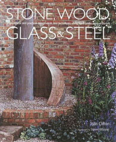 Stone, Wood, Glass and Steel: Inspirational and Practical Design Ideas and Techniques Using Hard Landscaping Materials
