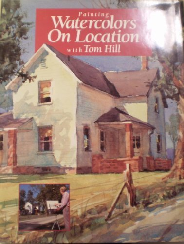 Painting Watercolors on Location with Tom Hill by Tom Hill (1996-06-06)