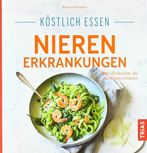 Köstlich essen Nierenerkrankungen: Über 120 Rezepte, die die Nieren entlasten (Das Kochen Von Essen)