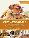 Dog Training: 50 Interesting Dog Behaviors Explained