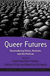 Queer Futures: Reconsidering Ethics, Activism, and the Political (Queer Interventions) (2013-01-09)