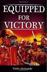 EQUIPPED FOR VICTORY by AKINTUNDE YINKA (2010-01-20)