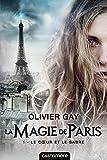 magie de Paris (La). 1, Le coeur et le sabre   Gay, Olivier (1979-....)