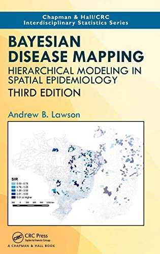 Bayesian Disease Mapping: Hierarchical Modeling in Spatial Epidemiology, Third Edition (Chapman & Hall/CRC Interdisciplinary Statistics)