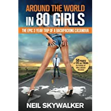 Around the world in 80 girls : The epic three year trip of a backpacking casanova (English Edition)