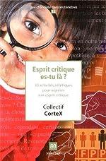 Esprit critique es-tu là ? - 30 activités zététiques pour aiguiser son esprit critique de Collectif CorteX