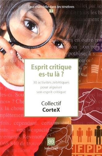 Esprit critique es-tu là ? : 30 activités zététiques pour aiguiser son esprit critique par Collectif CorteX