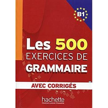 Les 500 exercices de Grammaire B1 : Avec Corrigés