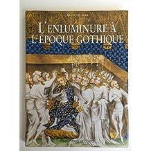 L'Enluminure a l'Epoque Gothique (Editions Bibliographiques)
