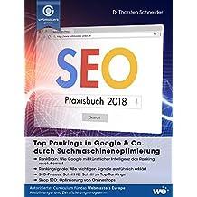 SEO Praxisbuch 2018: Top Rankings in Google & Co. durch Suchmaschinenoptimierung (German Edition)