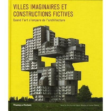 Villes imaginaires et constructions fictives. Quand l'art s'empare de l'architecture.