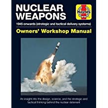 Nuclear Weapons Manual: 1945 Onwards (Strategic and Tactical Delivery Systems) (Owner's Workshop Manual)