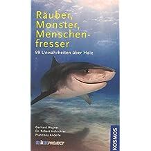 Räuber, Monster, Menschenfresser : 99 Unwahrheiten über Haie.