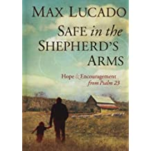Safe in the Shepherd's Arms: Hope and Encouragement from Psalm 23 by Max Lucado (2010-01-31)