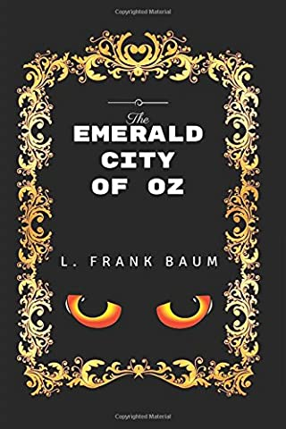 The Emerald City of Oz: By L. Frank Baum - Illustrated